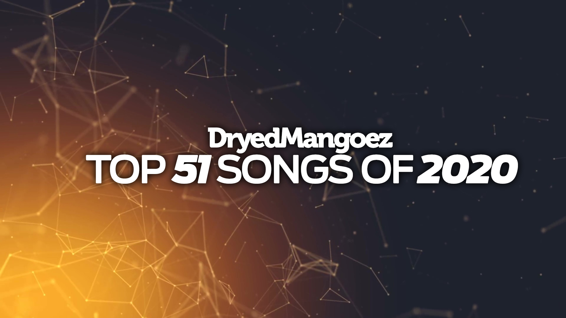 DryedMangoez Top 51 Songs of 2020 – My Favorite Songs of the Year!